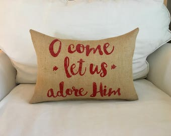 Burlap Pillow / Christmas Pillow / O Come Let Us Adore Him