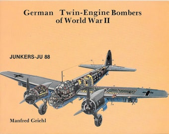 German Twin Engine Bombers of World War II Junkers JU 88 by Manfred Griehl