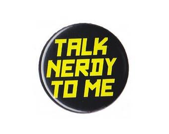 "Talk Nerdy To Me Button Badge Pinback 1"", 1.25"" or 2.25"" geek nerd"