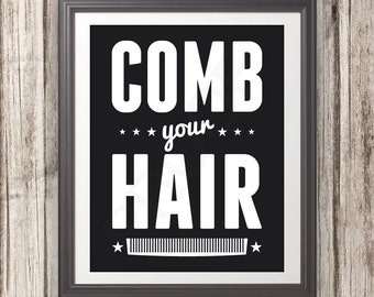 Comb Your Hair, Comb Your Hair Art, Comb Your Hair Print, Bathroom Print, Bathroom Art, Bathroom Sign, Custom Color, 5 Sizes