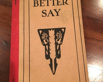 Better Say -- A book of helpful suggestions for the correct use of English words and phrases
