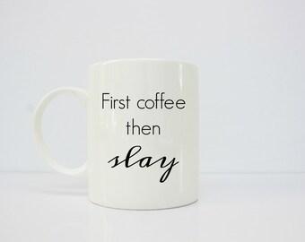 First coffee then slay mug - slay - I slay - boss babe - boss gifts - boss lady - boss girl