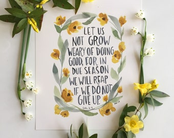 Let Us Not Grow Weary, Watercolor floral hand-lettered scripture print, Galatians 6:9