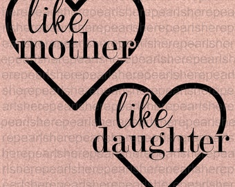 """Mother's Day """"Like mother, like daughter"""" PNG&SVG files"""