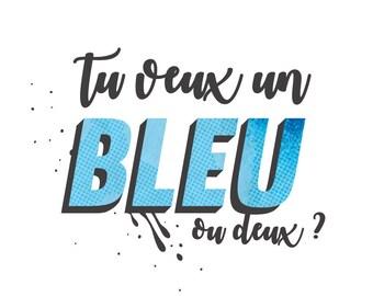 Tu veux un bleu ou deux ? (round sticker)