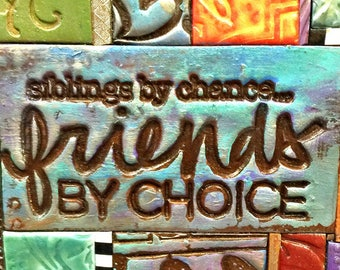 Siblings by chance Friends by choice - Birthday Gift - Inspirational Gift - Polymer Clay Tile Mosiac  MM40007-17