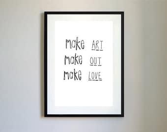 Make Art, Out, Love Print.