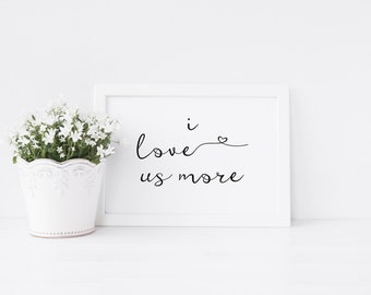 "PRINTABLE Art ""I love you More"" Black and White Typography Art Print Wedding Art Print Marriage Art Print Home Decor I love us"