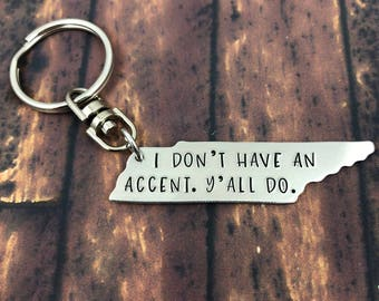 I Don't Have An Accent. Y'all Do. Hand Stamped Tennessee Keychain - Southern Keychain