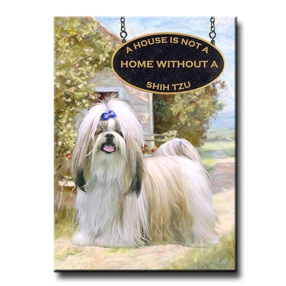 Shih Tzu a House is Not a Home Fridge Magnet