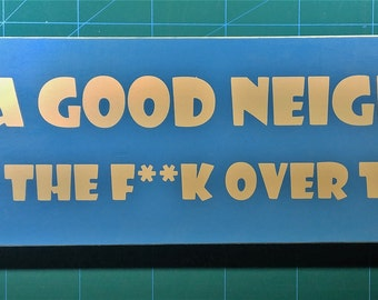 Like a good neighbor stay the f**k over there wooden sign