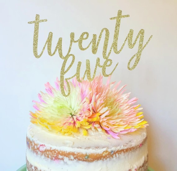 Twenty Five Birthday Cake Topper 25th Birthday Cake Topper