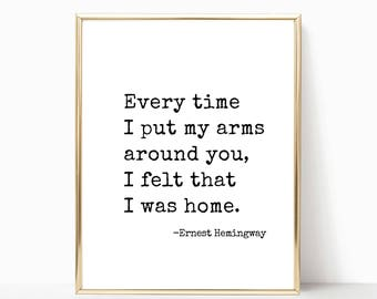 Every time I put my arms around you - Ernest Hemingway quote print, wall art, printable, valentines gift, print, wedding sign, 8x10, 11x14