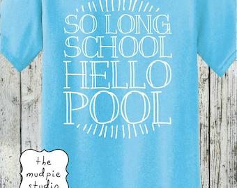 So Long School Hello Pool - Last Day of School Tshirt Shirt - Youth Adult