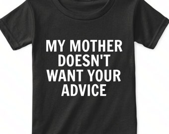 My Mother Doesn't Want Your Advice Shirt, New Mommy To Be Gifts, Funny Toddler Girl Clothing, Funny Baby Girl Onesies, Funny Baby Boy Shirts