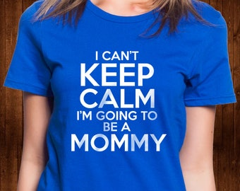 I Can't Keep Calm I'm Going To Be A Mommy Shirt - Pregnancy Shirt - Maternity Shirt - Pregnancy workout.