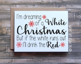 Funny Christmas card, Wine christmas card, I'm dreaming of a white christmas, funny holiday card, funny xmas card, card for wine lover