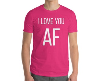 I Love You AF T-Shirt Engaged Funny Humor Tee Gift Clothing