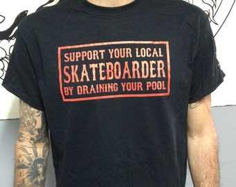 XX Black Support Your Local Skateboarder by Draining your Pool Skate Punk T-shirt by Seven 13 Productions