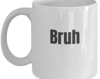 "Mens/Womens Funny Ceramic Coffee Mug, ""Bruh"""