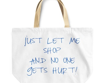 Funny shopaholic gift Just let me shop and no one gets hurt canvas like tote bag playful friend family gift travel shopping beach bag T62