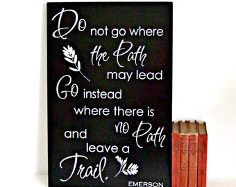 Ralph Waldo Emerson Quote, Emerson Motivational Quote Leave a Trail, Do Not Go Where the Path May Lead Ralph Waldo Emerson Quote