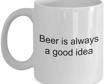Beer Is Always a Good Idea Novelty Funny Gift Mug for Beer Lover Drinker