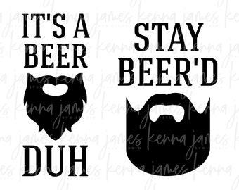 It's A Beer... Duh svg | Stay Beer'd svg | Beard svg | Beer svg | Funny svg | Father's Day svg | Guys | Men | SVG | DXF | JPG | cut file