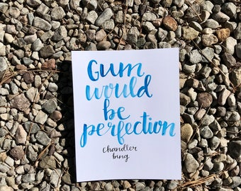 Gum Would Be Perfection Quote, Chandler Bing, Friends TV Show Quote, Hand Lettered Watercolor