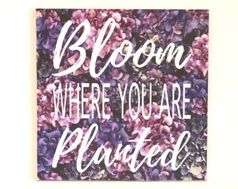 Bloom where you are planted - Decorative wood sign - decorative paper, decoupage, custom sign - encouraging