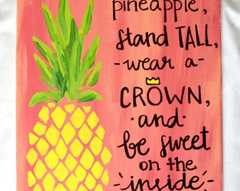 Be a pineapple, stand tall, wear a crown, and be sweet on the inside pineapple canvas, sign, wall art, dorm decor, hand lettered sign, quote