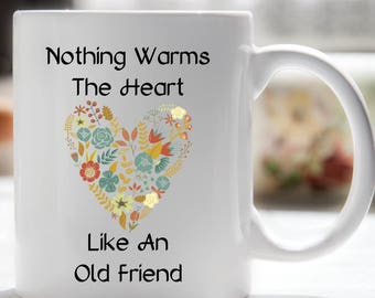 Friendship Mug, Friendship Gift, Nothing Warms The Heart Like An Old Friend, Best Friend Mug