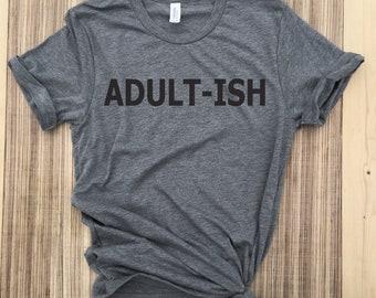 Adultish shirt - Adultish Tee - Gift for Her - Adultish Tshirt - Mom Life Shirt - Adult-ish - Adultish - Mom Life t shirt - adultish t shirt
