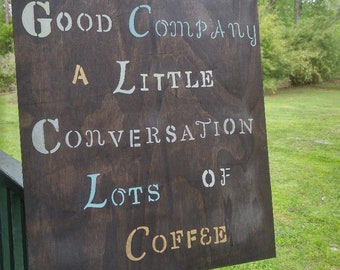 Large Wood Sign, Coffee Sign, Good Company, Conversation, Lots of Coffee, 16 x 20 Rustic Style, Hand painted, for Coffee Lovers and Friends