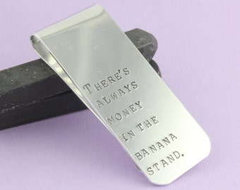SALE - There Is Always Money In The Banana Stand Hand Stamped Money Clip - Aluminum Money Clip - Father's Day Gift