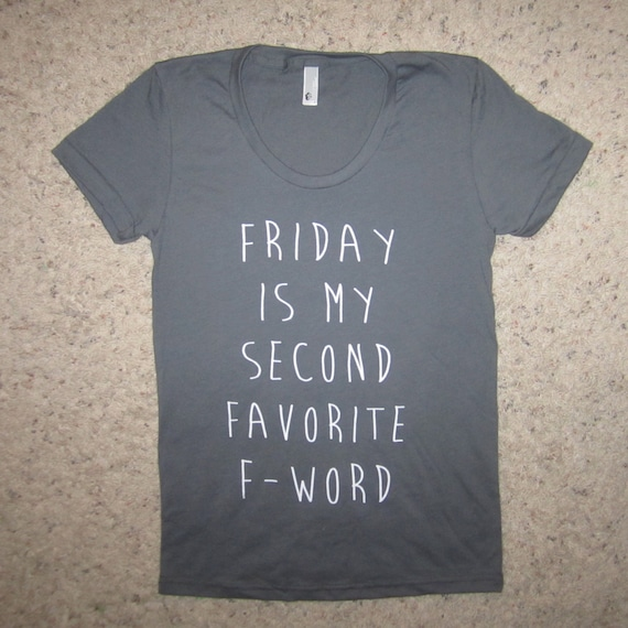 Items similar to womens friday is my second favorite F word t shirt 2nd f*ck offensive crazy