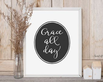 Printable art print Grace quote print Grace all day Simple black and white Grace print Christian wall art in sizes 5x7 8x10 and 11x14 inches