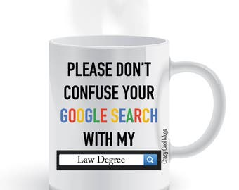 Please Dont Confuse Your Google Search With My Law Degree Coffee Mug