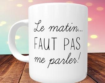 Mug humoristique Le matin faut pas me parler... , mug humour, mug pas du matin, mug humour ta gueule, mug je suis pas du matin