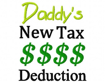 "Baby Embroidery Design "" Daddy's New Tax Deduction"" Tax Funny  Embroidery Sayings 4x4 5x7 6x10 hoop Instant Download"