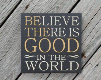 Believe There Is GOOD In The World - Wood Sign, Be the Good, Primitive Decor, Religious