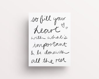 Fill your Heart Print, Gratitude Print, Gratitude Quotes, Fill your heart with what's important and be done with all the rest, Inspiring