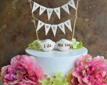 "Wedding cake topper and ""love is sweet"" banner...package deal ... i do, me too love birds and fabric banner included"
