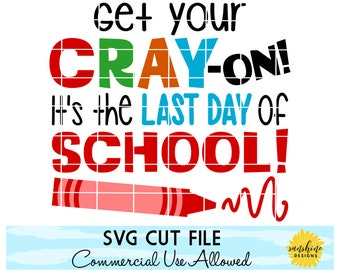 Teacher SVG, Get Your Cray On It's The Last Day of School SVG, Teacher tshirt svg, Schools Out svg, Cray-On svg, Last Day of School svg