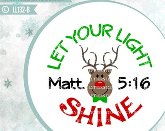 Let Your Light Shine Matthew 5 with Rudolph Reindeer LL132 B - SVG - Cut File - ai, eps, svg (Cricut), dxf (for Silhouette users), jpg, png