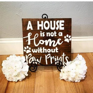 Charmant A House Is Not A Home Without Paw Prints Sign | Pet Sign | Paw Prints