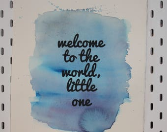 Wall Art for Nursery- New Baby- Welcome to The World Little One Watercolour Screen Print