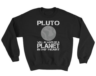 Pluto Will Always Be A Planet In My Heart Sweatshirt, pluto never forget, pluto planet, funny pluto pullover, planets sweatshirt
