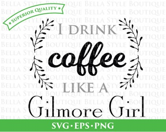 I Drink Coffee Like a Gilmore Girl svg png eps cut file