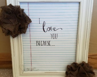 I Love You Because.....Frame. Dry-Erase Messages to Children or Your Significant Other